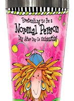 Pretending to Be Normal Person Day After Day is Exhausting – Stainless Steel Tumbler