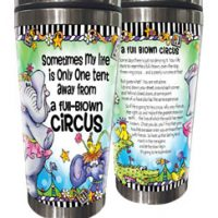 Sometimes My life is Only One tent away from a full-blown Circus – 16oz. Stainless Steel Tumbler
