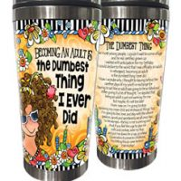 Becoming An Adult Is the Dumbest Thing I Every Did – Stainless Steel Tumbler