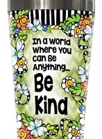 In a World Where You Can Be Anything… Be Kind – Stainless Steel Tumbler