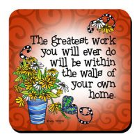 The greatest work you will ever do will be within the walls of your own home – Coaster