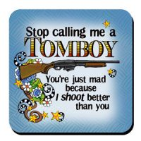 Stop calling me a TOMBOY Your'e just mad because I shoot better than you – Coaster