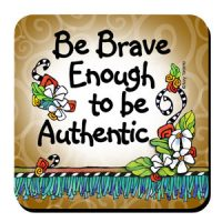 Be Brave Enough to be Authentic – Coaster