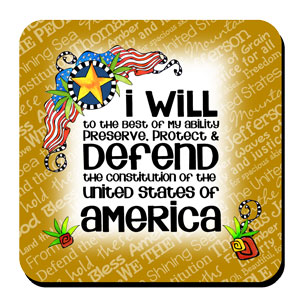 I will to the best of my ability preserve, protect & Defend the constitution of the United States of America – Coaster