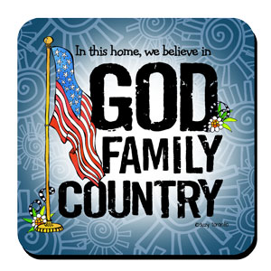 In this home, we believe in GOD FAMILY COUNTRY – Coaster