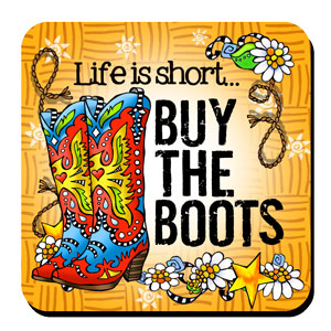Life is short… Buy The Boots – Coaster