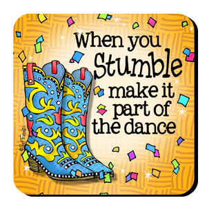 When you Stumble make it part of the Dance (boots) – Coaster