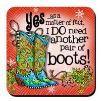Yes …as a matter of fact, I DO need another pair of boots! (TingleBoots) – Coaster