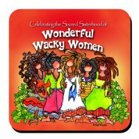 Celebrating the Sacred Sisterhood of Wonderful Wacky Women – Coaster (LIMITED QUANTITY)