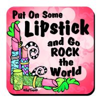 Put On Some Lipstick and Go Rock the World – Coaster (LIMITED QUANTITY)