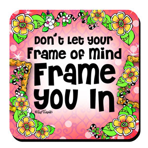 Don't Let Your Frame of Mind Frame You In – Coaster