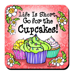 Life Is Short. Go for the Cupcakes! – Coaster (LIMITED QUANTITY)