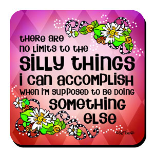 there are no limits to the Silly Things I can accomplish when I'm supposed to be doing something else – Coaster