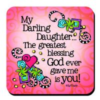 My Darling Daughter… The greatest blessing God ever gave me is you! – Coaster