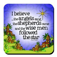 I believe …the angels sang, the shepherds came and the wise men followed the star – Coaster (Christmas)
