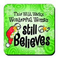 This Wild, Wacky, Wonderful Woman Still Believes – Coaster (Christmas)