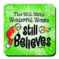 This Wild, Wacky, Wonderful Woman Still Believes – Coaster (Christmas)
