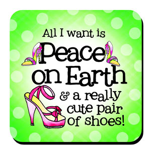 peace on Earth and really cute shoes coaster
