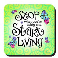 Stop what you're doing and Start Living – Coaster