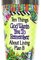 Ten Things God Wants You To Remember About Living Plan B – Stainless Steel Tumbler