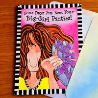 Some Days You Need Your Big-Girl Panties! – Greeting Card (limited availability)