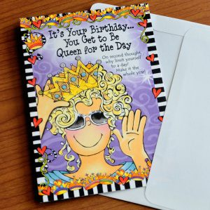 It's Your Birthday… You Get to Be Queen for the Day (Birthday) – Greeting Card