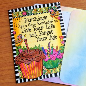 Birthdays Are a Good Reminder to Live Your Life and Forget Your Age (Birthday) – Greeting Card