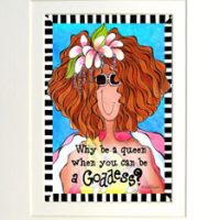 """Why be a Queen when you can be a Goddesses? – 8 x 10 Matted """"Gifty"""" Art Print with story on the back (16×20 also available)"""