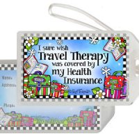 I sure wish Travel Therapy was covered by my Health Insurance – Bag Tag