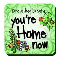 Take a deep breath you're Home now (Irish/Celtic) – Coaster