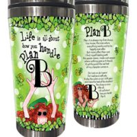 Life is all about how you handle Plan B (Irish/Celtic) – Stainless Steel Tumbler