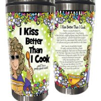 I Kiss Better Than I Cook …and I'm a pretty good cook! – 16oz. Stainless Steel Tumbler