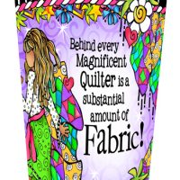 Behind every Magnificent Quilter is a substantial amount of Fabric! – Stainless Steel Tumbler