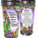 Behind every Magnificent Quilter is a substantial amount of Fabric! – (w FREE Coaster) Stainless Steel Tumbler