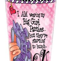 I AM wearing my Big Girl Panties… but they're starting to bunch – OK – Stainless Steel Tumbler