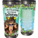 I may do foolish things… But I do them with Enthusiasm! – (w FREE Coaster) 16 oz. Stainless Steel Tumbler