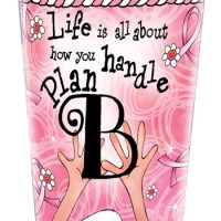 Life is all about how you handle Plan B (Pink Ribbon) – Stainless Steel Tumbler