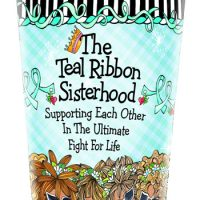The Teal Ribbon Sisterhood — Supporting Each Other in The Ultimate Fight For Life – Stainless Steel Tumbler