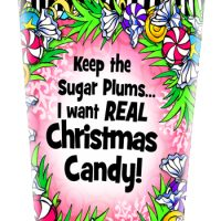 Keep the Sugar Plums… I want REAL Christmas Candy! (Christmas) – Stainless Steel Tumbler