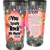You Totally Rock My World …and I love you a whole bunch! – Stainless Steel Tumbler