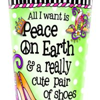 All I want is Peace On Earth & a really cute pair of shoes – Stainless Steel Tumbler