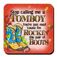 Stop calling me a Tomboy You're just mad 'cause I'm Rockin' this pair of Boots (TingleBoots) – Coaster