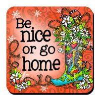 Be nice or go home (TingleBoots) – Coaster