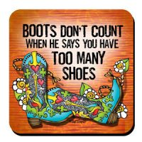 Boots Don't Count When He Says You Have Too Many Shoes (TingleBoots) – Coaster