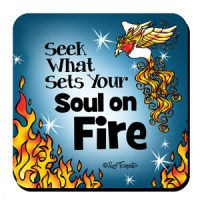 Seek What Sets Your Soul on Fire – Coaster