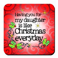 Having you for my daughter is like Christmas everyday (Christmas) – Coaster