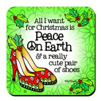 All I want for Christmas is Peace on Earth & a really cute pair of shoes (Christmas) – Coaster