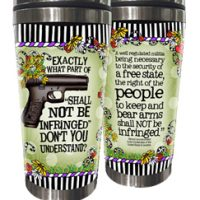 "Exactly what part of  ""Shall not be infringed"" don't you understand? – Stainless Steel Tumbler"