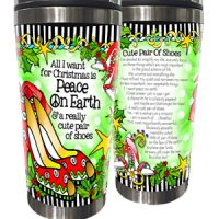 All I want for Christmas is Peace On Earth & a really cute pair of shoes (Christmas) – Stainless Steel Tumbler