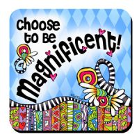 Choose to be Magnificent! – Coaster (LIMITED QUANTITY)